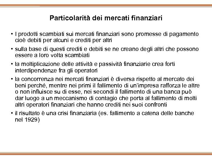 Particolarità dei mercati finanziari • I prodotti scambiati sui mercati finanziari sono promesse di