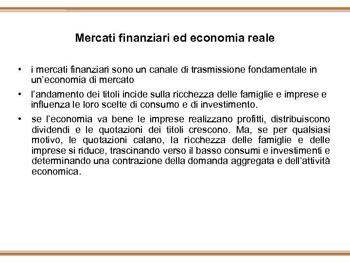 Mercati finanziari ed economia reale • i mercati finanziari sono un canale di trasmissione