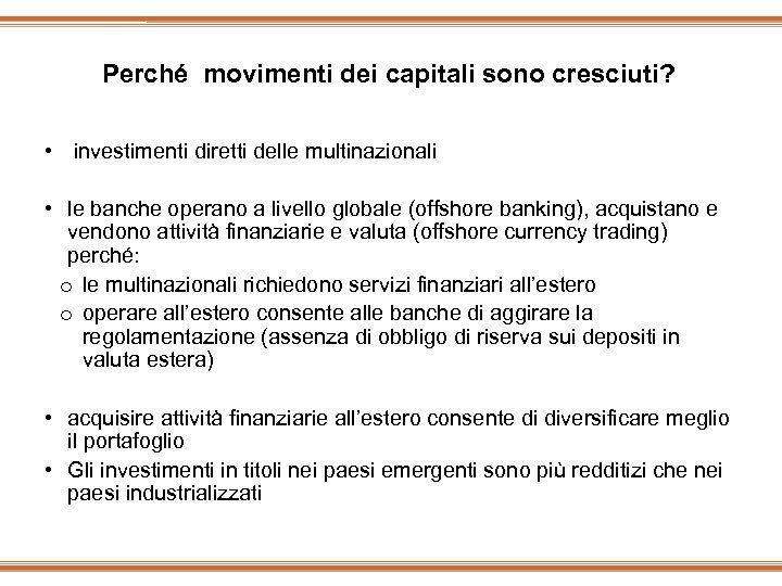 Perché movimenti dei capitali sono cresciuti? • investimenti diretti delle multinazionali • le banche