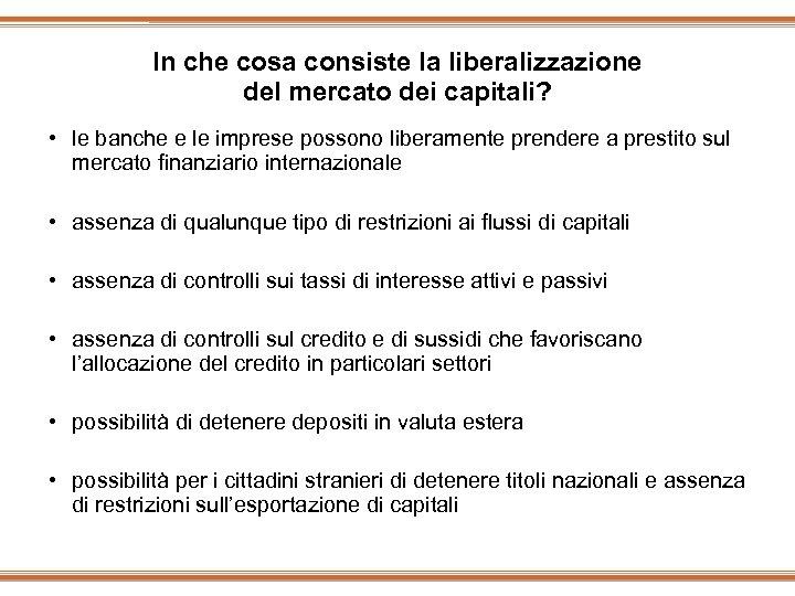 In che cosa consiste la liberalizzazione del mercato dei capitali? • le banche e