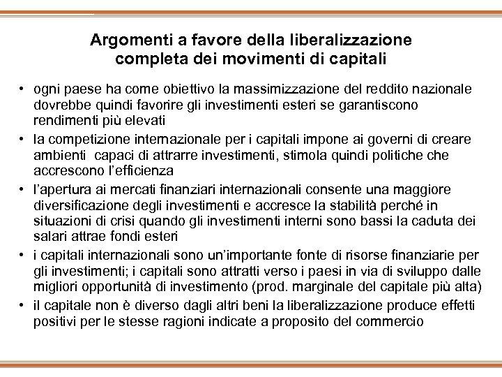 Argomenti a favore della liberalizzazione completa dei movimenti di capitali • ogni paese ha