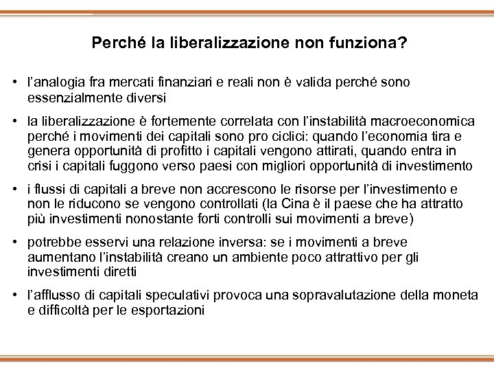 Perché la liberalizzazione non funziona? • l'analogia fra mercati finanziari e reali non è