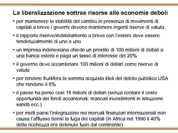 La liberalizzazione sottrae risorse alle economie deboli • per mantenere la stabilità del cambio
