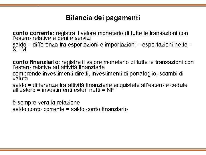 Bilancia dei pagamenti conto corrente: registra il valore monetario di tutte le transazioni con