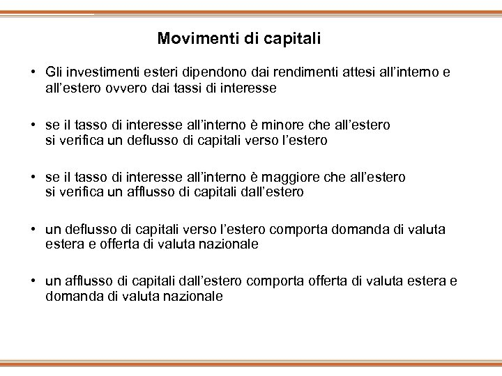 Movimenti di capitali • Gli investimenti esteri dipendono dai rendimenti attesi all'interno e all'estero