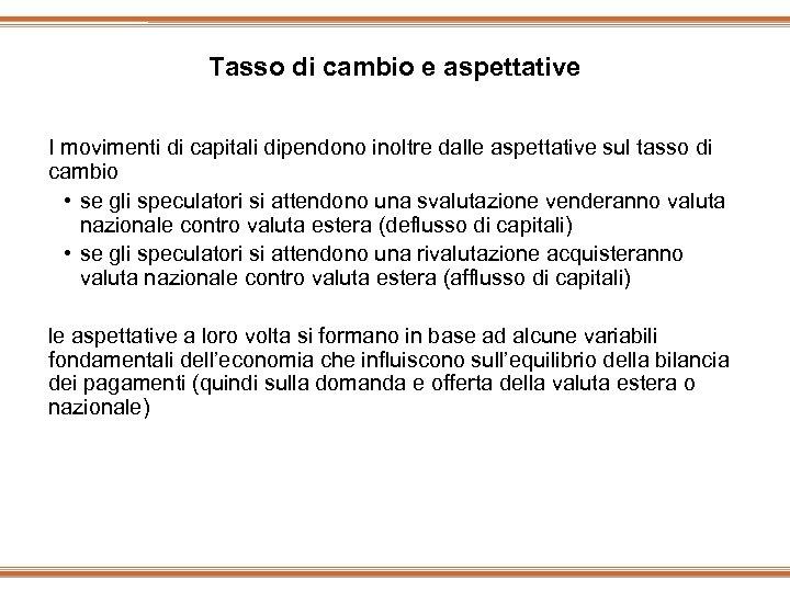 Tasso di cambio e aspettative I movimenti di capitali dipendono inoltre dalle aspettative sul