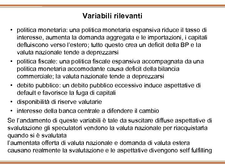 Variabili rilevanti • politica monetaria: una politica monetaria espansiva riduce il tasso di interesse,