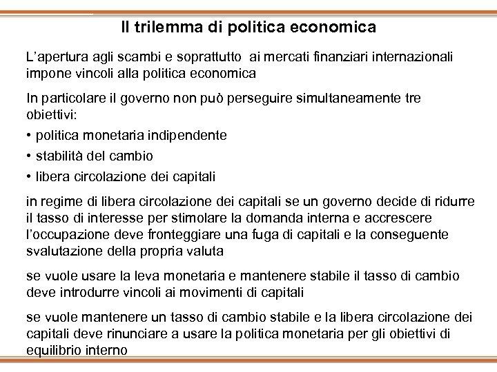 Il trilemma di politica economica L'apertura agli scambi e soprattutto ai mercati finanziari internazionali