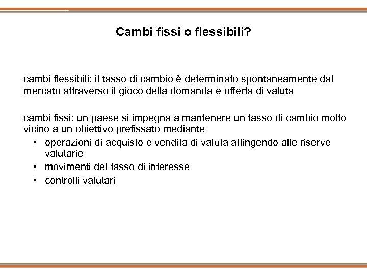 Cambi fissi o flessibili? cambi flessibili: il tasso di cambio è determinato spontaneamente dal