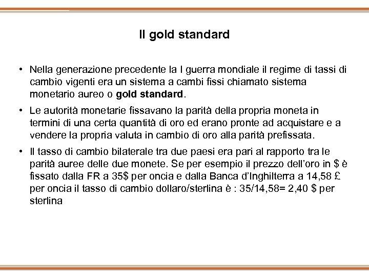 ll gold standard • Nella generazione precedente la I guerra mondiale il regime di