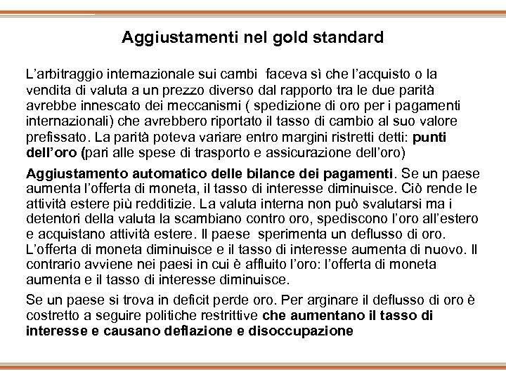 Aggiustamenti nel gold standard L'arbitraggio internazionale sui cambi faceva sì che l'acquisto o la