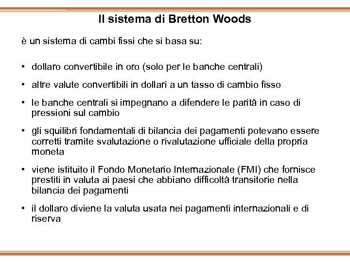 Il sistema di Bretton Woods è un sistema di cambi fissi che si basa