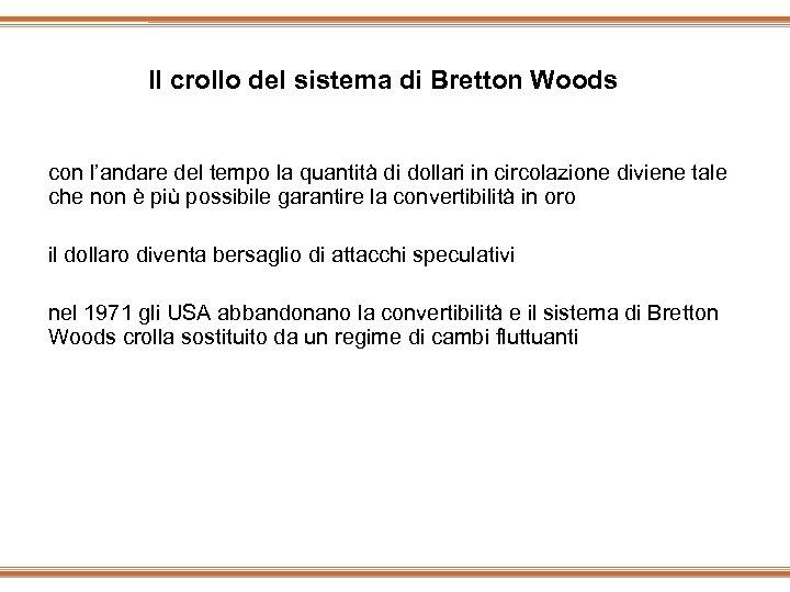 Il crollo del sistema di Bretton Woods con l'andare del tempo la quantità di