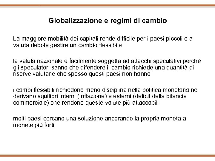 Globalizzazione e regimi di cambio La maggiore mobilità dei capitali rende difficile per i