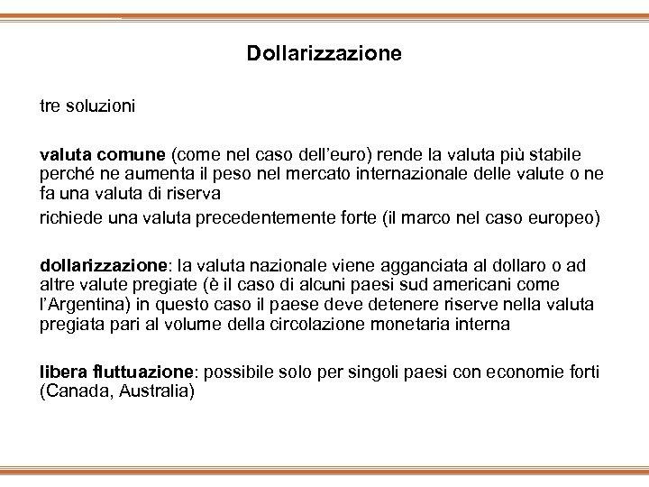 Dollarizzazione tre soluzioni valuta comune (come nel caso dell'euro) rende la valuta più stabile