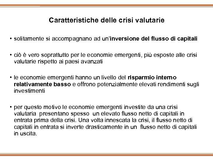 Caratteristiche delle crisi valutarie • solitamente si accompagnano ad un'inversione del flusso di capitali