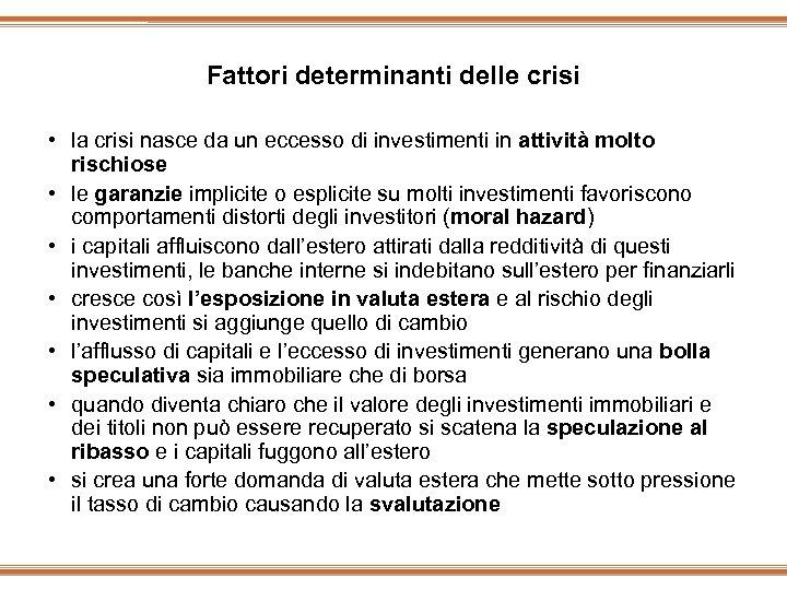 Fattori determinanti delle crisi • la crisi nasce da un eccesso di investimenti in