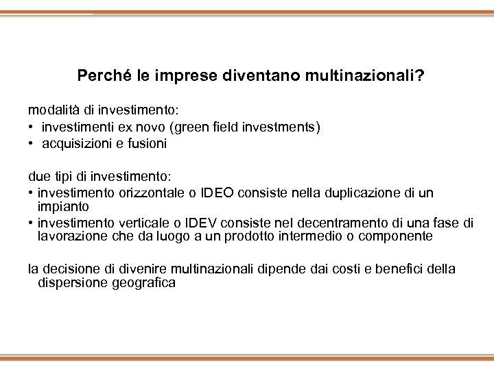 Perché le imprese diventano multinazionali? modalità di investimento: • investimenti ex novo (green field