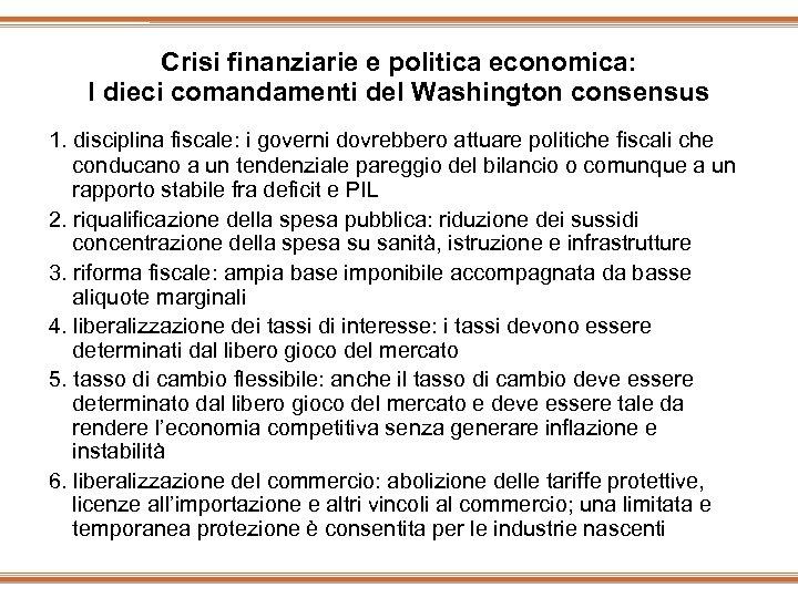 Crisi finanziarie e politica economica: I dieci comandamenti del Washington consensus 1. disciplina fiscale: