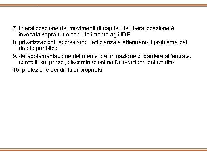 7. liberalizzazione dei movimenti di capitali: la liberalizzazione è invocata soprattutto con riferimento agli