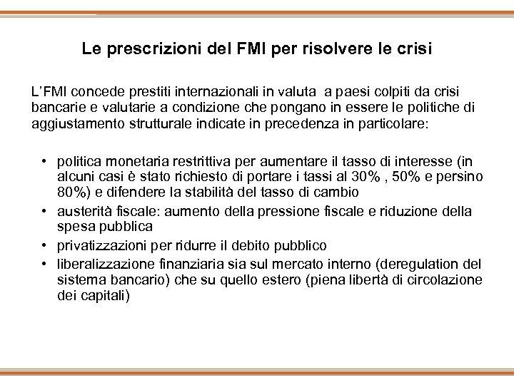 Le prescrizioni del FMI per risolvere le crisi L'FMI concede prestiti internazionali in valuta