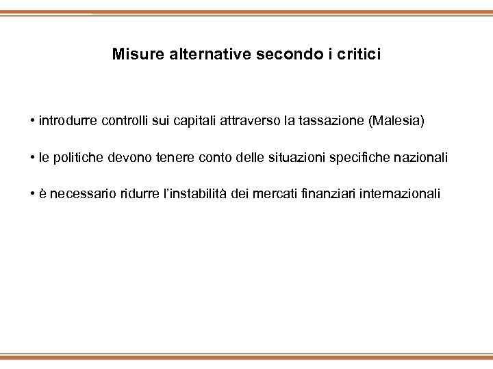 Misure alternative secondo i critici • introdurre controlli sui capitali attraverso la tassazione (Malesia)