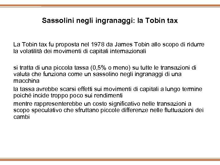 Sassolini negli ingranaggi: la Tobin tax La Tobin tax fu proposta nel 1978 da