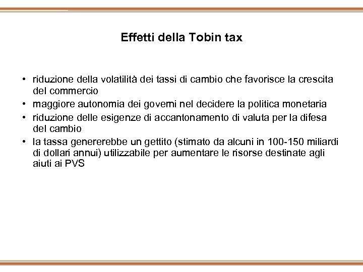 Effetti della Tobin tax • riduzione della volatilità dei tassi di cambio che favorisce