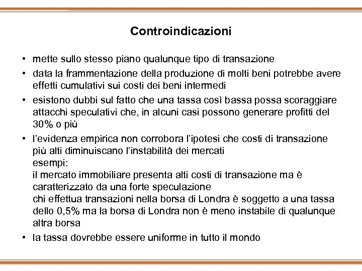 Controindicazioni • mette sullo stesso piano qualunque tipo di transazione • data la frammentazione