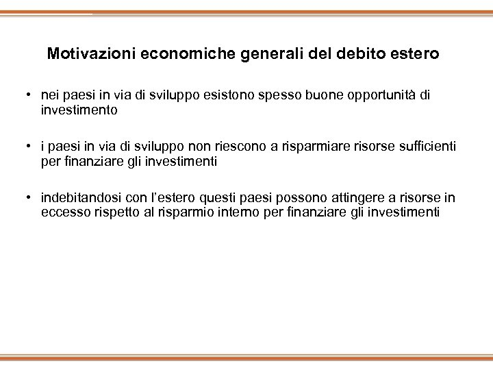 Motivazioni economiche generali del debito estero • nei paesi in via di sviluppo esistono