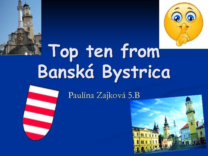 Top ten from Banská Bystrica Paulína Zajková 5. B