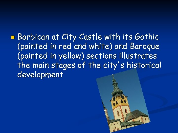 n Barbican at City Castle with its Gothic (painted in red and white) and