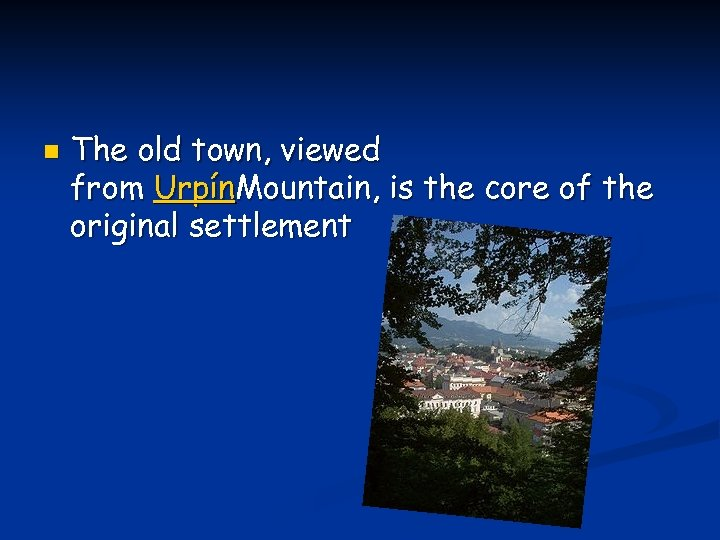 n The old town, viewed from Urpín. Mountain, is the core of the original