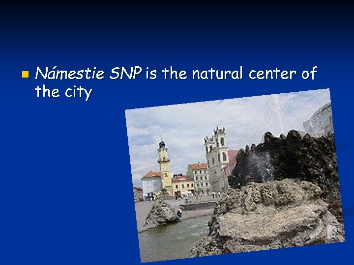 n Námestie SNP is the natural center of the city