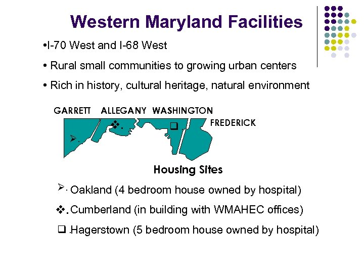 Western Maryland Facilities • I-70 West and I-68 West • Rural small communities to