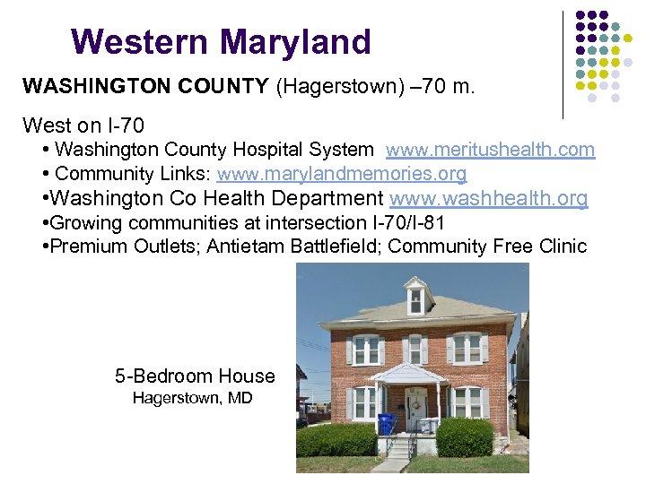 Western Maryland WASHINGTON COUNTY (Hagerstown) – 70 m. West on I-70 • Washington County