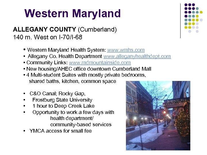 Western Maryland ALLEGANY COUNTY (Cumberland) 140 m. West on I-70/I-68 • Western Maryland Health