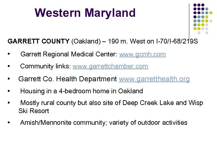 Western Maryland GARRETT COUNTY (Oakland) – 190 m. West on I-70/I-68/219 S • Garrett