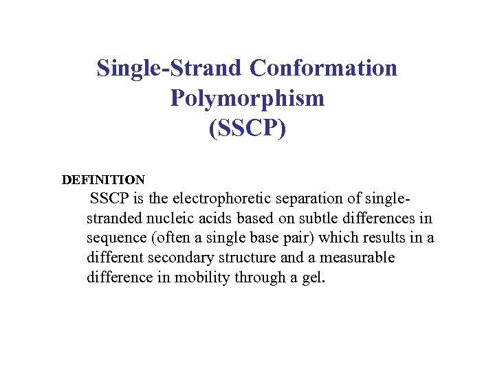 Single-Strand Conformation Polymorphism (SSCP) DEFINITION SSCP is the electrophoretic separation of singlestranded nucleic acids