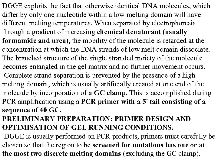 DGGE exploits the fact that otherwise identical DNA molecules, which differ by only one