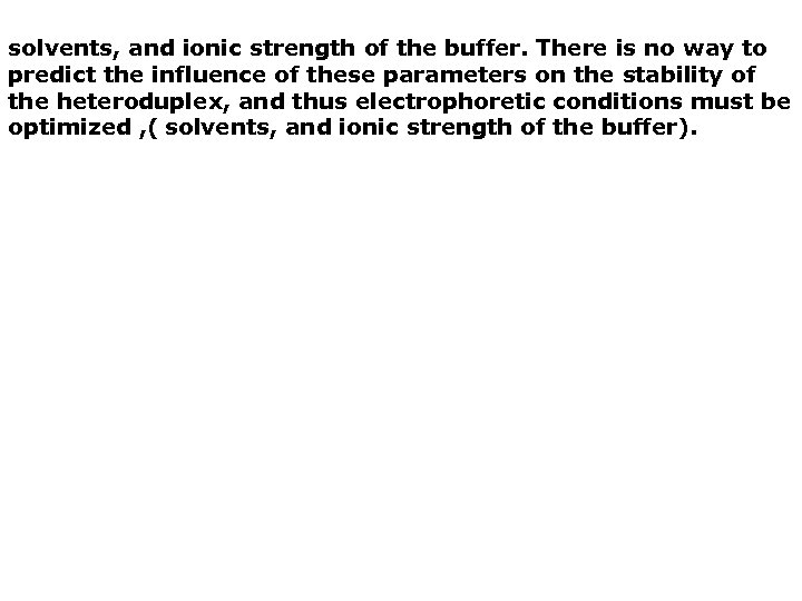 solvents, and ionic strength of the buffer. There is no way to predict the