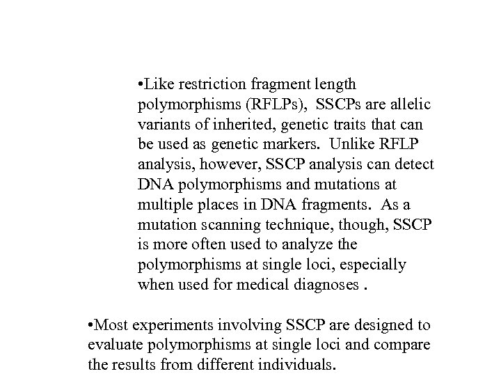 • Like restriction fragment length polymorphisms (RFLPs), SSCPs are allelic variants of inherited,