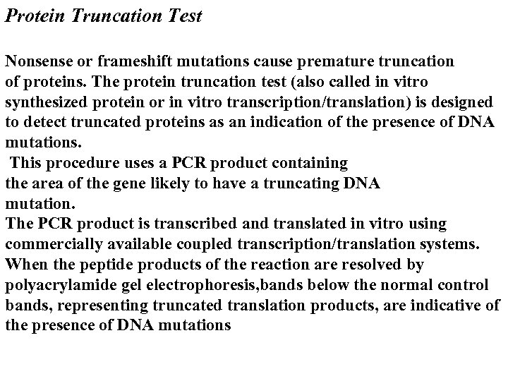 Protein Truncation Test Nonsense or frameshift mutations cause premature truncation of proteins. The protein