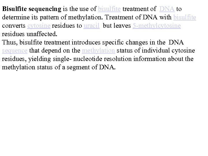 Bisulfite sequencing is the use of bisulfite treatment of DNA to determine its pattern