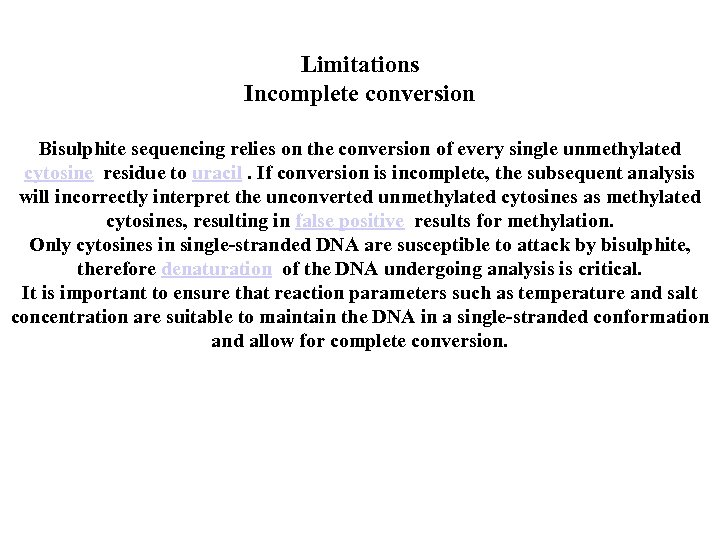 Limitations Incomplete conversion Bisulphite sequencing relies on the conversion of every single unmethylated cytosine