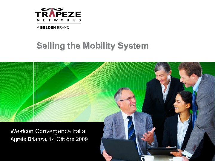 Selling the Mobility System Westcon Convergence Italia Agrate Brianza, 14 Ottobre 2009