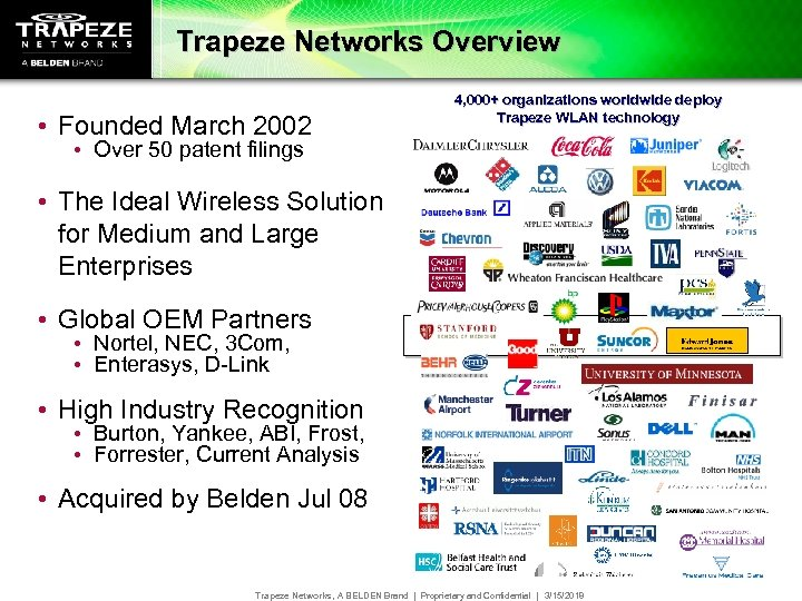 Trapeze Networks Overview • Founded March 2002 4, 000+ organizations worldwide deploy Trapeze WLAN