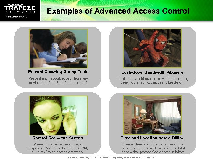 Examples of Advanced Access Control Prevent Cheating During Tests Lock-down Bandwidth Abusers Prevent any