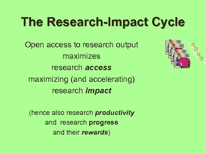 The Research-Impact Cycle Open access to research output maximizes research access maximizing (and accelerating)