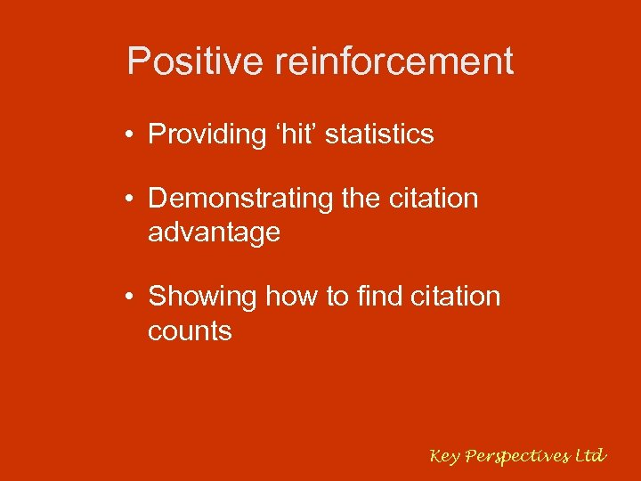 Positive reinforcement • Providing 'hit' statistics • Demonstrating the citation advantage • Showing how
